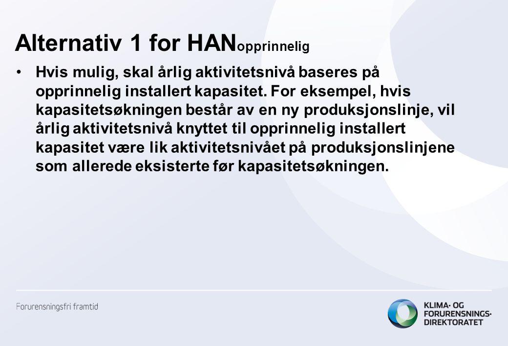 Alternativ 1 for HAN opprinnelig •Hvis mulig, skal årlig aktivitetsnivå baseres på opprinnelig installert kapasitet.