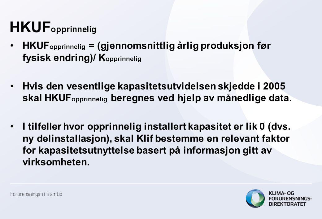 HKUF opprinnelig •HKUF opprinnelig = (gjennomsnittlig årlig produksjon før fysisk endring)/ K opprinnelig •Hvis den vesentlige kapasitetsutvidelsen skjedde i 2005 skal HKUF opprinnelig beregnes ved hjelp av månedlige data.