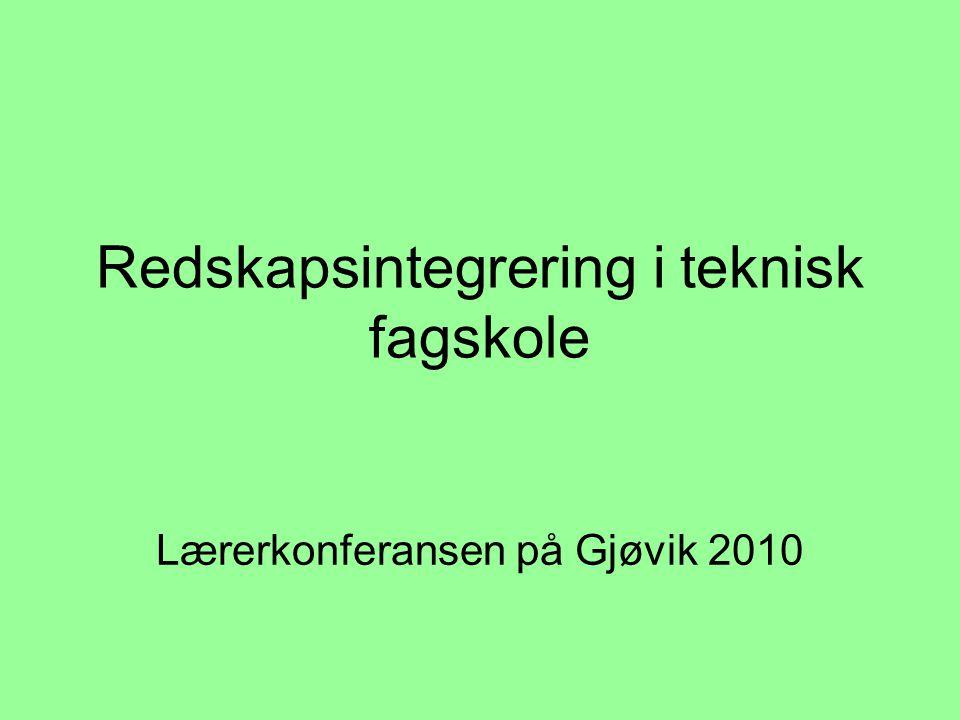 Redskapsintegrering i teknisk fagskole Lærerkonferansen på Gjøvik 2010
