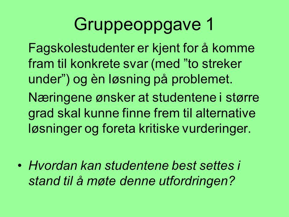 Gruppeoppgave 1 Fagskolestudenter er kjent for å komme fram til konkrete svar (med to streker under ) og èn løsning på problemet.
