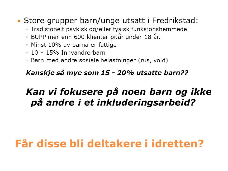 Inkluderingsarbeid i Fredrikstad  Hjelpetrenerprosjektet ◦45 hjelpetrenere i 23 klubber.