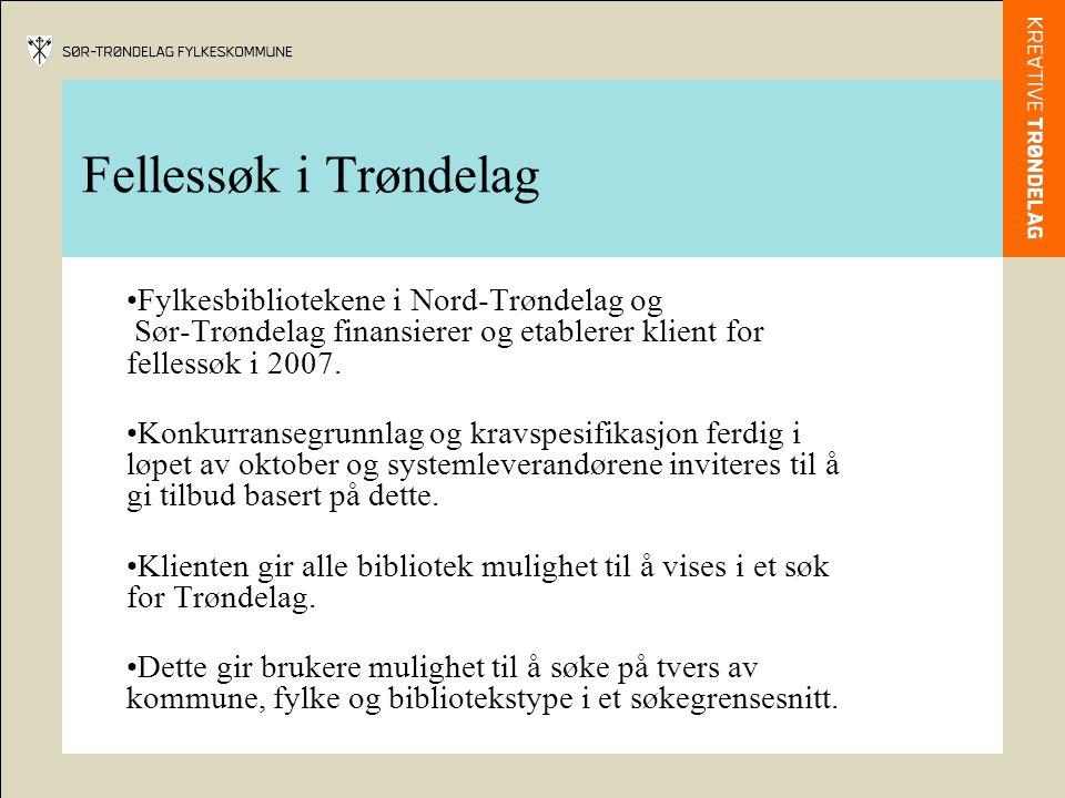 Fellessøk i Trøndelag •Fylkesbibliotekene i Nord-Trøndelag og Sør-Trøndelag finansierer og etablerer klient for fellessøk i 2007. •Konkurransegrunnlag