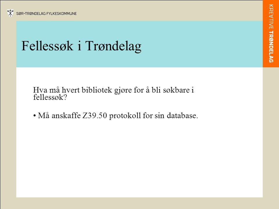 Fellessøk i Trøndelag Hva må hvert bibliotek gjøre for å bli søkbare i fellessøk? • Må anskaffe Z39.50 protokoll for sin database.