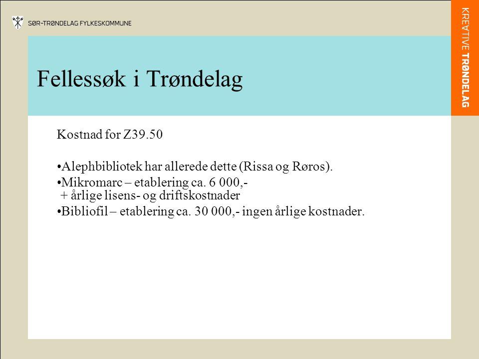 Fellessøk i Trøndelag Kostnad for Z39.50 •Alephbibliotek har allerede dette (Rissa og Røros). •Mikromarc – etablering ca. 6 000,- + årlige lisens- og