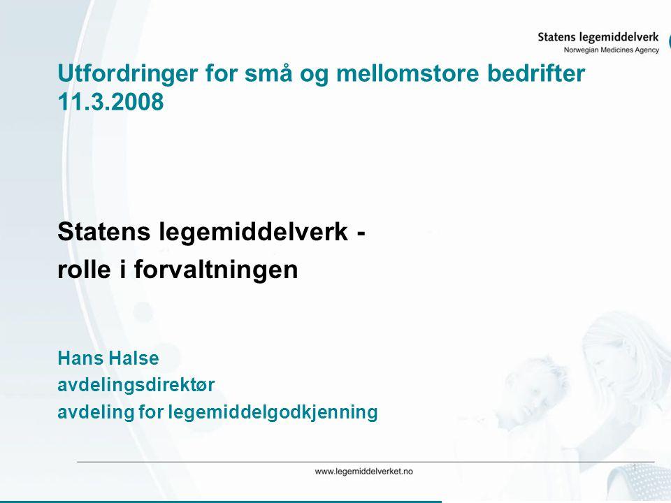 1 Utfordringer for små og mellomstore bedrifter 11.3.2008 Statens legemiddelverk - rolle i forvaltningen Hans Halse avdelingsdirektør avdeling for legemiddelgodkjenning