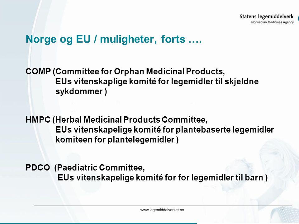 18 Norge og EU / muligheter, forts …. COMP (Committee for Orphan Medicinal Products, EUs vitenskaplige komité for legemidler til skjeldne sykdommer )
