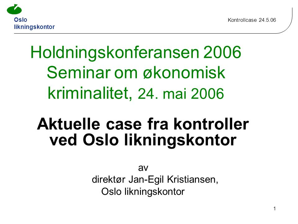 Oslo likningskontor Kontrollcase 24.5.06 1 Holdningskonferansen 2006 Seminar om økonomisk kriminalitet, 24.