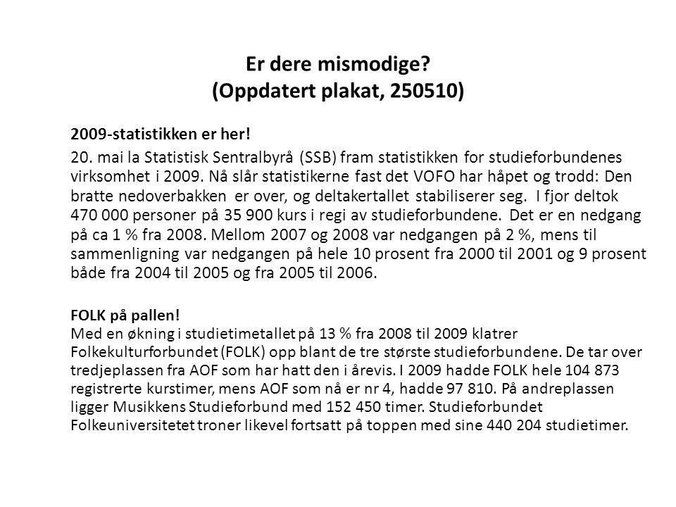 Er dere mismodige? (Oppdatert plakat, 250510) 2009-statistikken er her! 20. mai la Statistisk Sentralbyrå (SSB) fram statistikken for studieforbundene