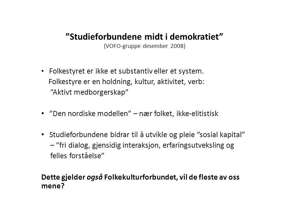"""""""Studieforbundene midt i demokratiet"""" (VOFO-gruppe desember 2008) • Folkestyret er ikke et substantiv eller et system. Folkestyre er en holdning, kult"""