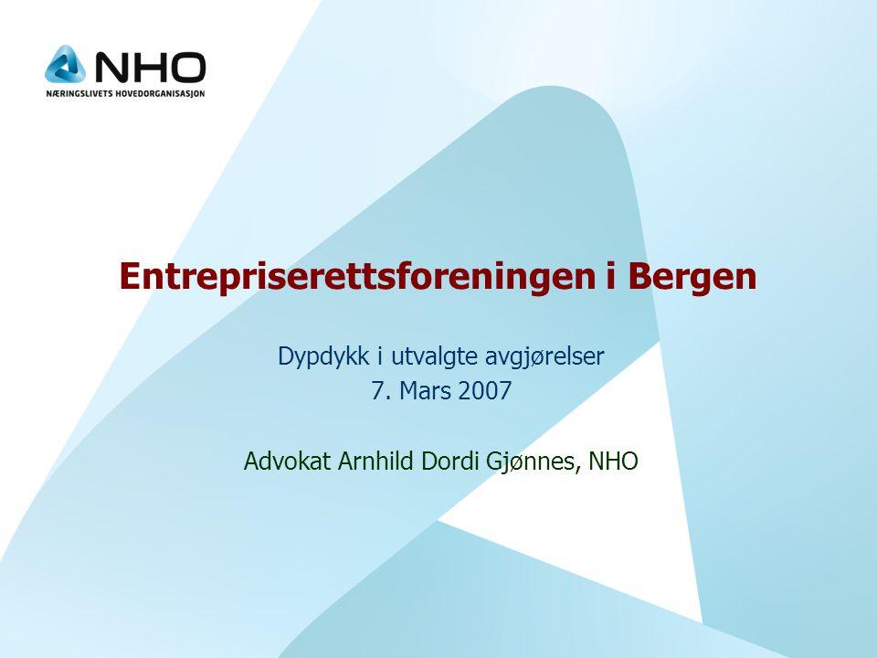 Entrepriserettsforeningen i Bergen Dypdykk i utvalgte avgjørelser 7. Mars 2007 Advokat Arnhild Dordi Gjønnes, NHO