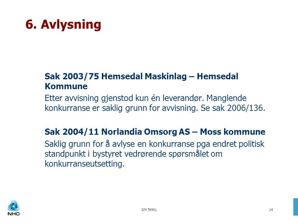 DM 7690114 6. Avlysning Sak 2003/75 Hemsedal Maskinlag – Hemsedal Kommune Etter avvisning gjenstod kun én leverandør. Manglende konkurranse er saklig