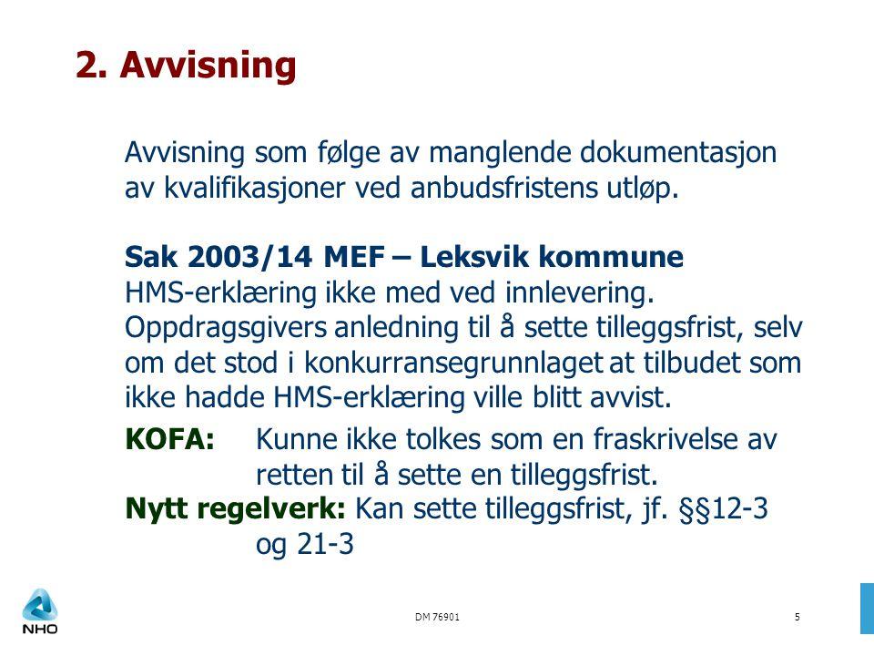 DM 769015 2. Avvisning Avvisning som følge av manglende dokumentasjon av kvalifikasjoner ved anbudsfristens utløp. Sak 2003/14 MEF – Leksvik kommune H