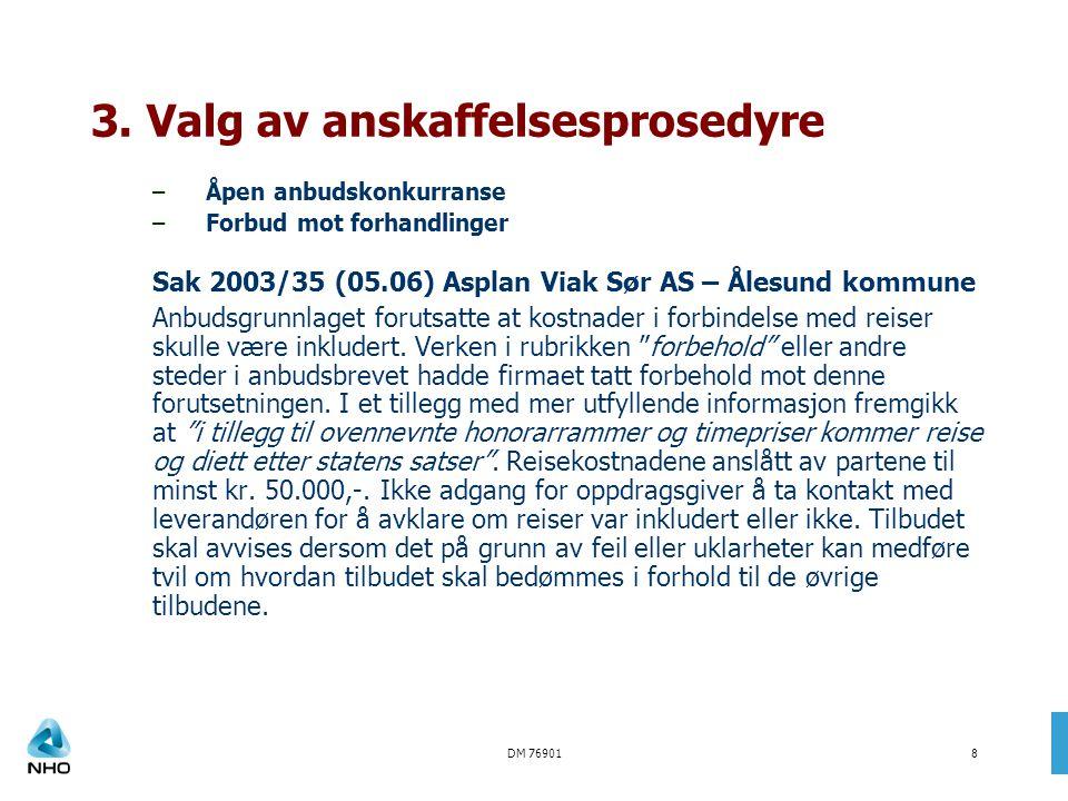 DM 769018 3. Valg av anskaffelsesprosedyre –Åpen anbudskonkurranse –Forbud mot forhandlinger Sak 2003/35 (05.06) Asplan Viak Sør AS – Ålesund kommune