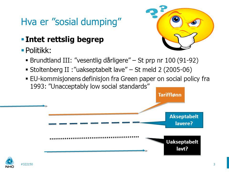"""Hva er """"sosial dumping""""  Intet rettslig begrep  Politikk:  Brundtland III: """"vesentlig dårligere"""" – St prp nr 100 (91-92)  Stoltenberg II :""""uaksept"""