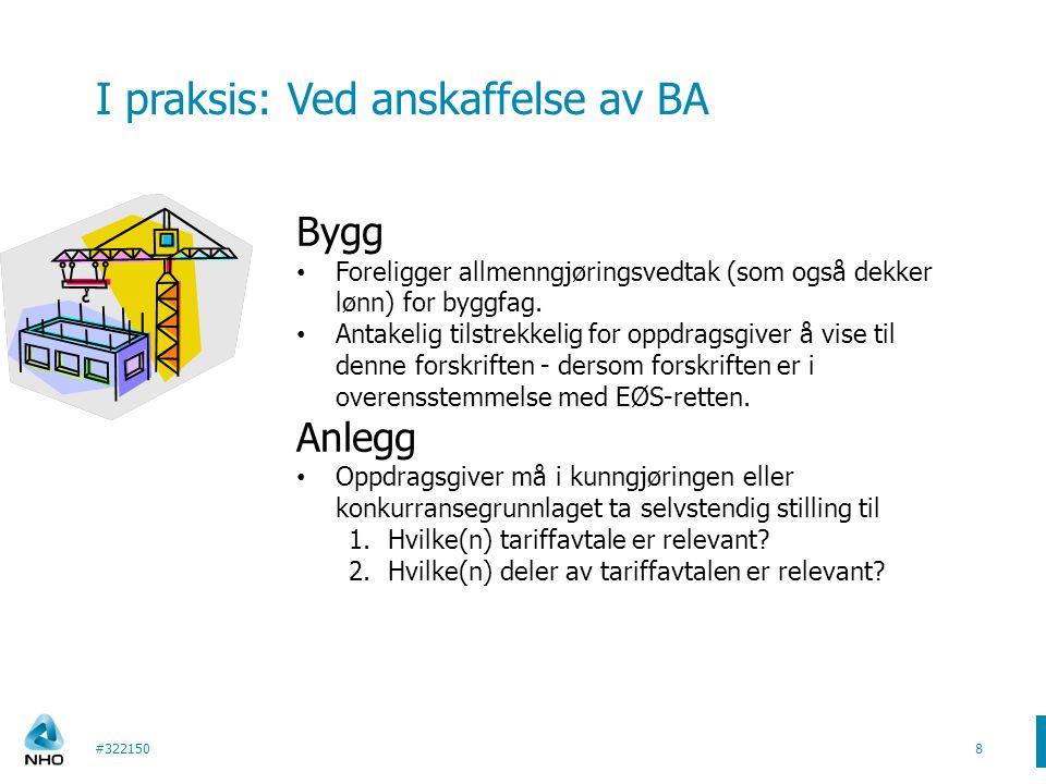 I praksis: Ved anskaffelse av BA #3221508 Bygg • Foreligger allmenngjøringsvedtak (som også dekker lønn) for byggfag. • Antakelig tilstrekkelig for op