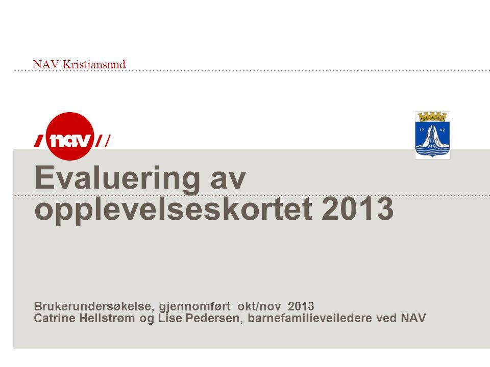 Evaluering av opplevelseskortet 2013 Brukerundersøkelse, gjennomført okt/nov 2013 Catrine Hellstrøm og Lise Pedersen, barnefamilieveiledere ved NAV NAV Kristiansund