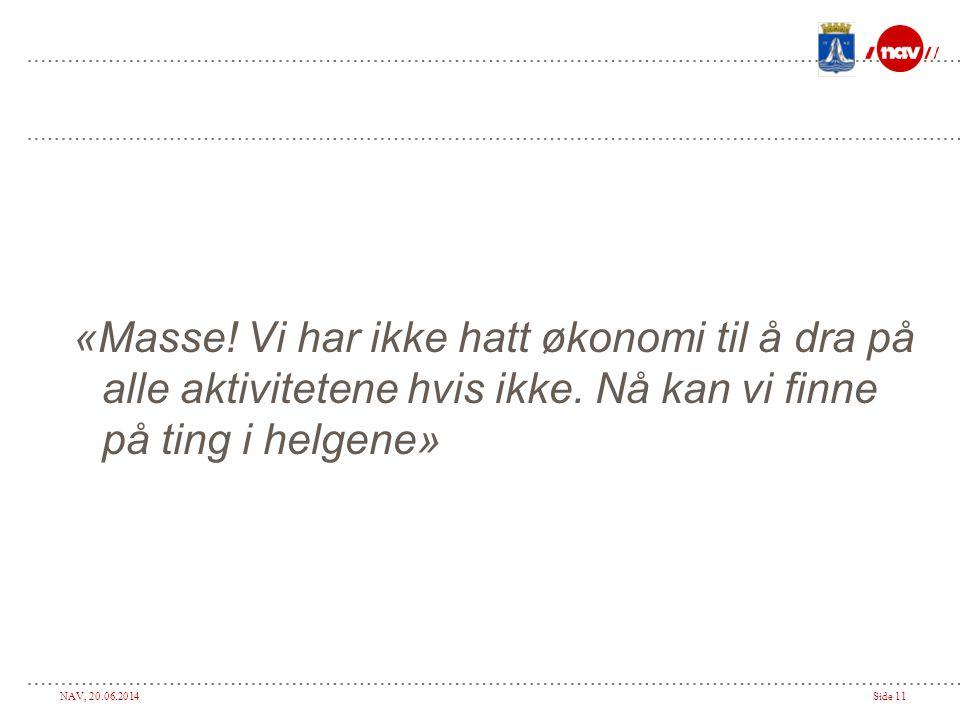 NAV, 20.06.2014Side 11 «Masse.Vi har ikke hatt økonomi til å dra på alle aktivitetene hvis ikke.