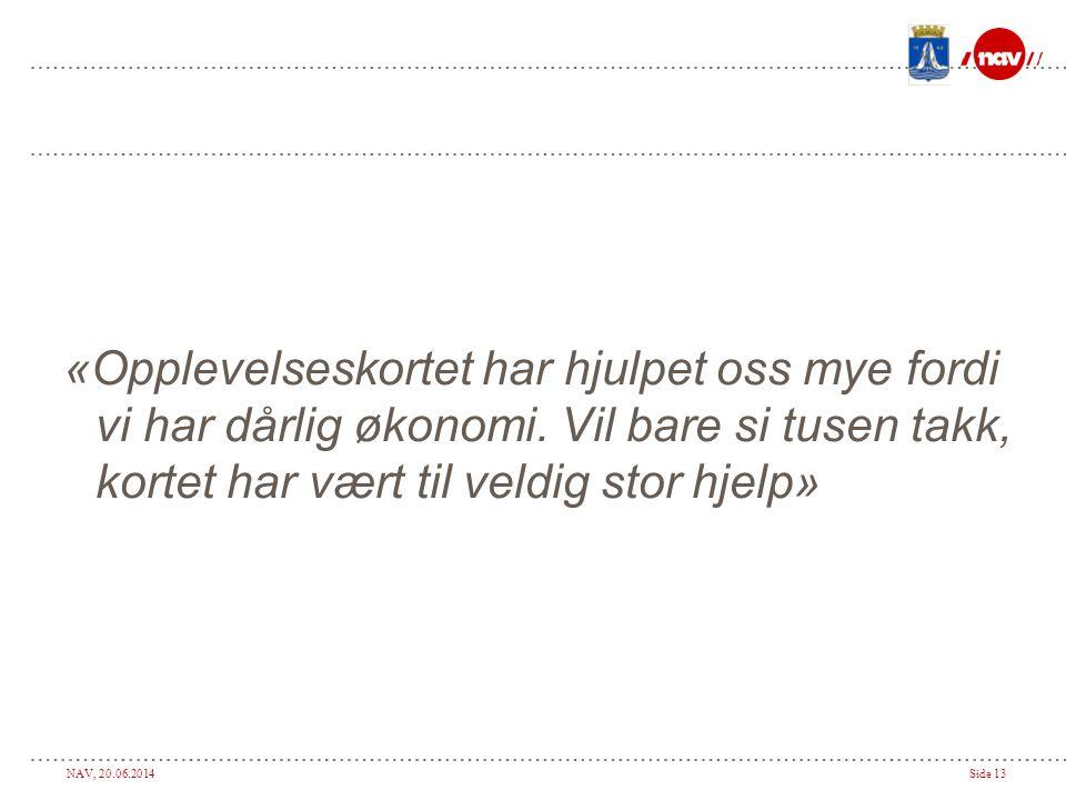 NAV, 20.06.2014Side 13 «Opplevelseskortet har hjulpet oss mye fordi vi har dårlig økonomi.