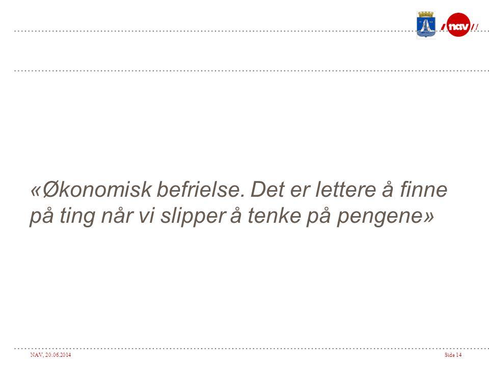 NAV, 20.06.2014Side 14 «Økonomisk befrielse.