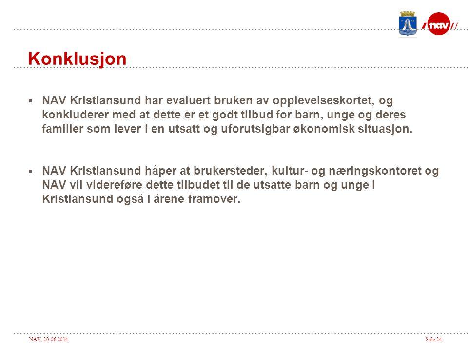 NAV, 20.06.2014Side 24 Konklusjon  NAV Kristiansund har evaluert bruken av opplevelseskortet, og konkluderer med at dette er et godt tilbud for barn, unge og deres familier som lever i en utsatt og uforutsigbar økonomisk situasjon.