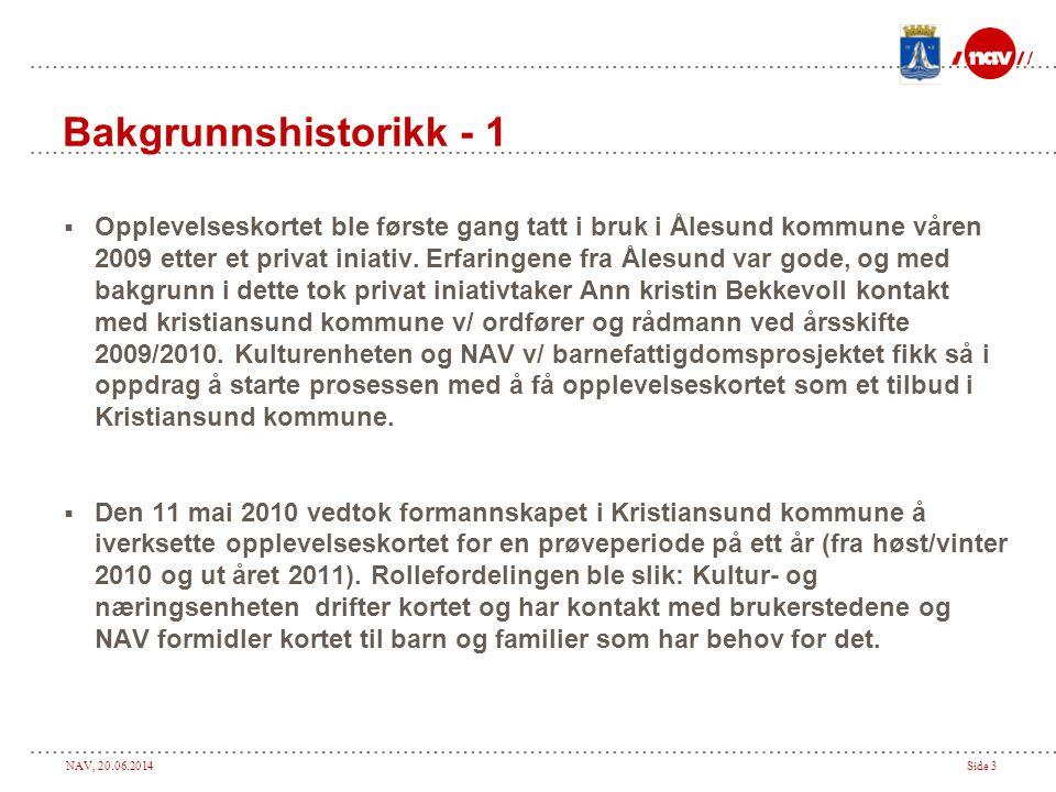 NAV, 20.06.2014Side 3 Bakgrunnshistorikk - 1  Opplevelseskortet ble første gang tatt i bruk i Ålesund kommune våren 2009 etter et privat iniativ.