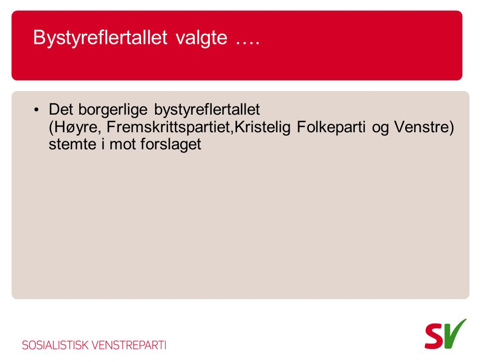 Bystyreflertallet valgte …. • Det borgerlige bystyreflertallet (Høyre, Fremskrittspartiet,Kristelig Folkeparti og Venstre) stemte i mot forslaget