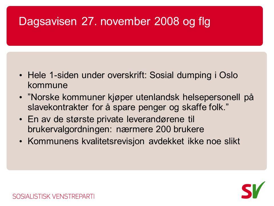 """Dagsavisen 27. november 2008 og flg • Hele 1-siden under overskrift: Sosial dumping i Oslo kommune • """"Norske kommuner kjøper utenlandsk helsepersonell"""