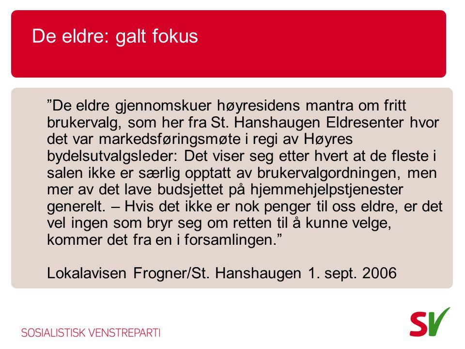"""De eldre: galt fokus """"De eldre gjennomskuer høyresidens mantra om fritt brukervalg, som her fra St. Hanshaugen Eldresenter hvor det var markedsførings"""