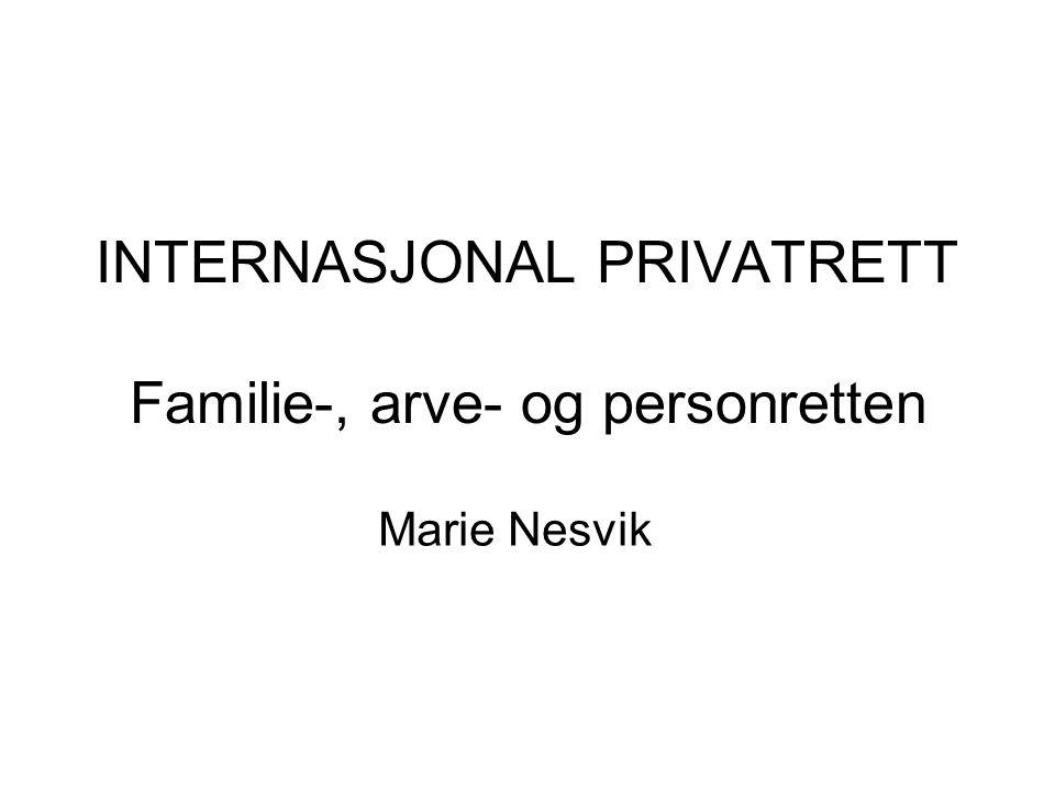 INTERNASJONAL PRIVATRETT Familie-, arve- og personretten Marie Nesvik