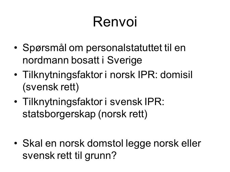 Renvoi •Spørsmål om personalstatuttet til en nordmann bosatt i Sverige •Tilknytningsfaktor i norsk IPR: domisil (svensk rett) •Tilknytningsfaktor i sv