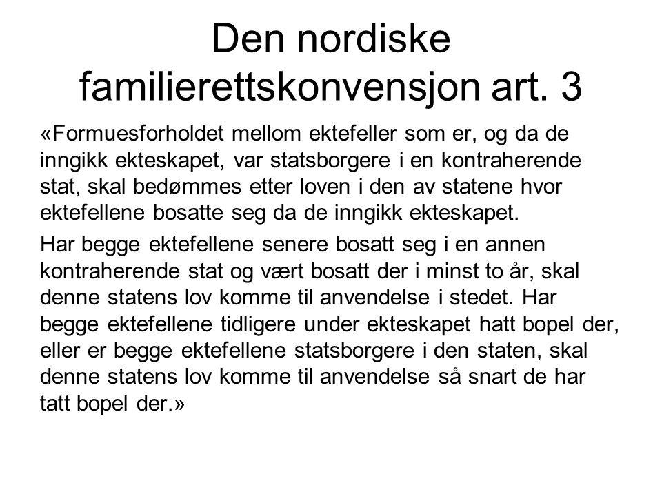 Den nordiske familierettskonvensjon art. 3 «Formuesforholdet mellom ektefeller som er, og da de inngikk ekteskapet, var statsborgere i en kontraherend