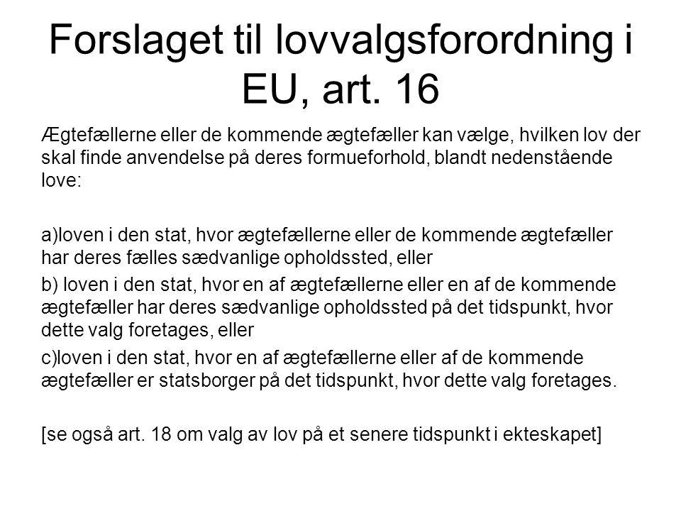 Forslaget til lovvalgsforordning i EU, art. 16 Ægtefællerne eller de kommende ægtefæller kan vælge, hvilken lov der skal finde anvendelse på deres for