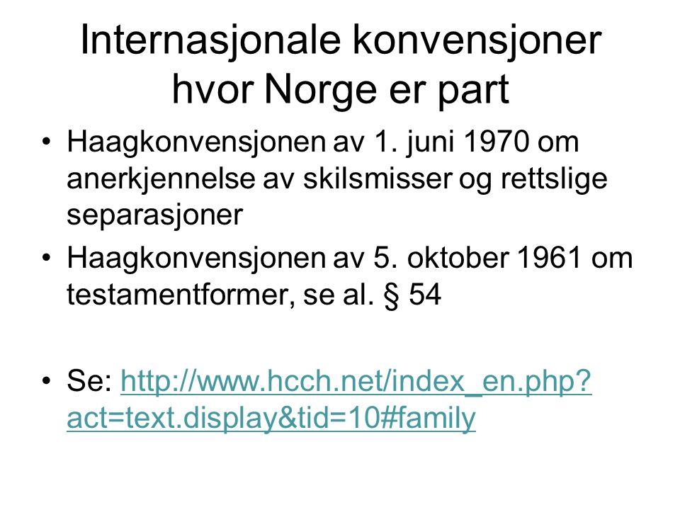 Internasjonale konvensjoner hvor Norge er part •Haagkonvensjonen av 1. juni 1970 om anerkjennelse av skilsmisser og rettslige separasjoner •Haagkonven