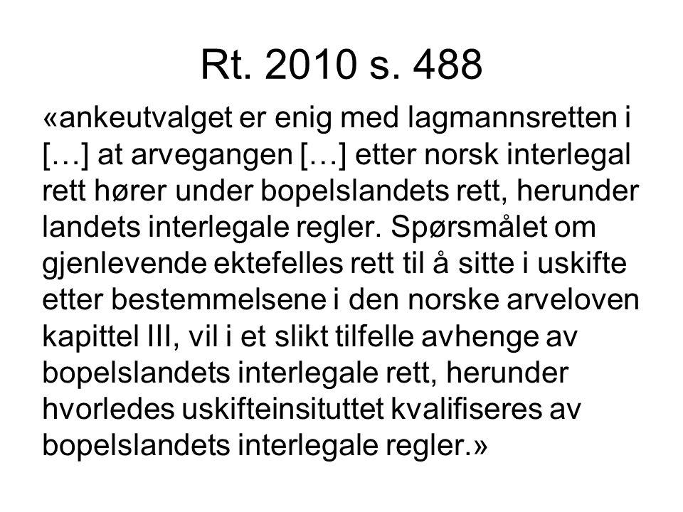 Rt. 2010 s. 488 «ankeutvalget er enig med lagmannsretten i […] at arvegangen […] etter norsk interlegal rett hører under bopelslandets rett, herunder
