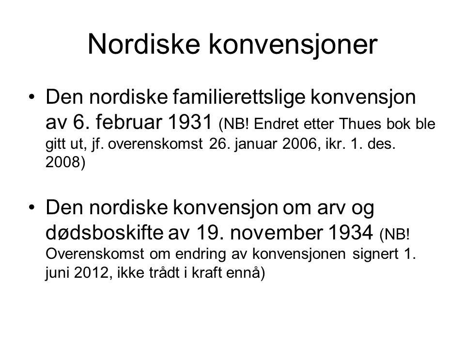 Nordiske konvensjoner •Den nordiske familierettslige konvensjon av 6. februar 1931 (NB! Endret etter Thues bok ble gitt ut, jf. overenskomst 26. janua