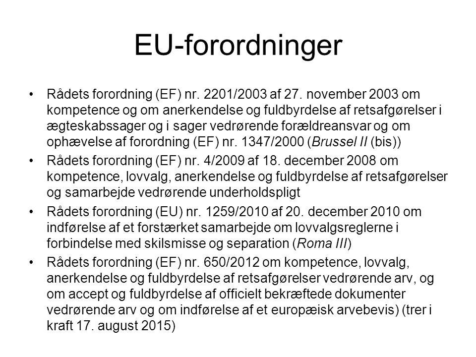 Forslag til EU-forordninger •Forslag til Rådets forordning om kompetence, lovvalg, anerkendelse og fuldbyrdelse af retsafgørelser i sager vedrørende formueforholdet mellem ægtefæller (KOM(2011) 126 endelig) •Forslag til RÅDETS FORORDNING om kompetence, lovvalg, anerkendelse og fuldbyrdelse af retsafgørelser i sager vedrørende de formueretlige retsvirkninger af registrerede partnerskaber (KOM(2011) 127 endelig) •Se: http://ec.europa.eu/justice/civil/family- matters/index_en.htmhttp://ec.europa.eu/justice/civil/family- matters/index_en.htm