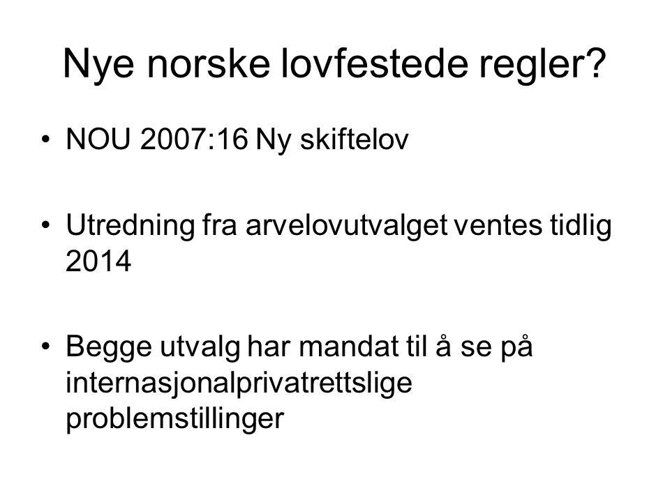 Nye norske lovfestede regler? •NOU 2007:16 Ny skiftelov •Utredning fra arvelovutvalget ventes tidlig 2014 •Begge utvalg har mandat til å se på interna