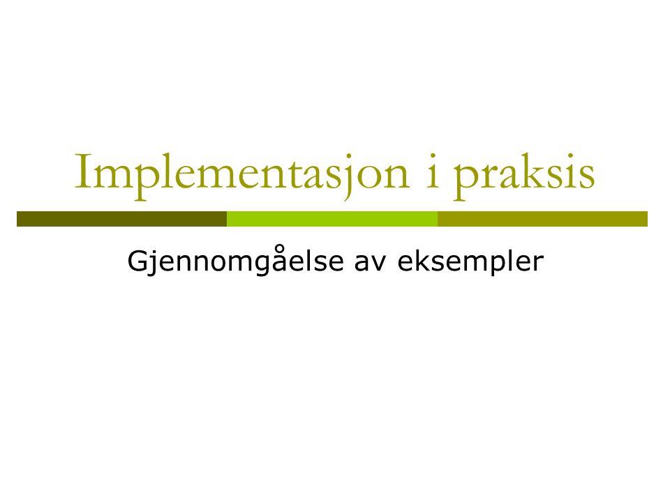 Implementasjon i praksis Gjennomgåelse av eksempler