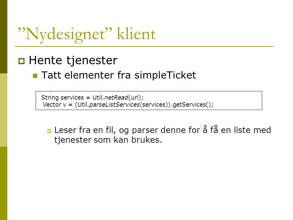 Nydesignet klient  Hente tjenester  Tatt elementer fra simpleTicket  Leser fra en fil, og parser denne for å få en liste med tjenester som kan brukes.