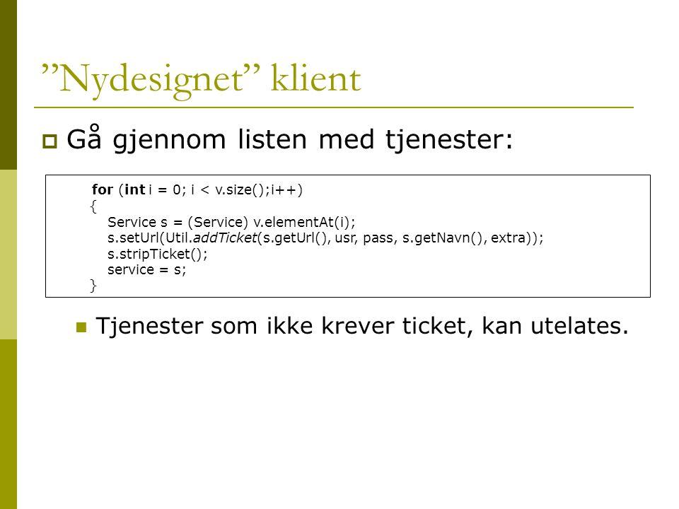 """""""Nydesignet"""" klient  Gå gjennom listen med tjenester:  Tjenester som ikke krever ticket, kan utelates. for (int i = 0; i < v.size();i++) { Service s"""