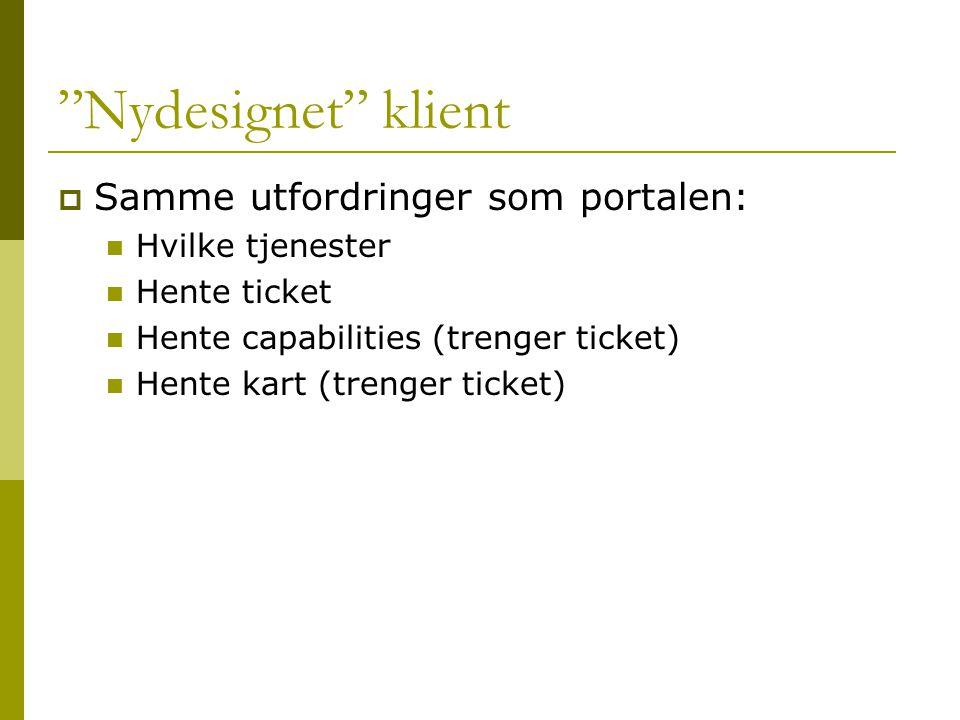 """Nydesignet"" klient  Samme utfordringer som portalen:  Hvilke tjenester  Hente ticket  Hente capabilities (trenger ticket)  Hente kart (trenger t"