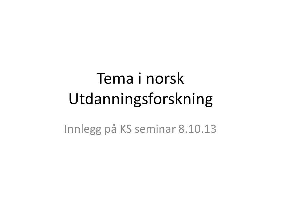 Tema i norsk Utdanningsforskning Innlegg på KS seminar 8.10.13