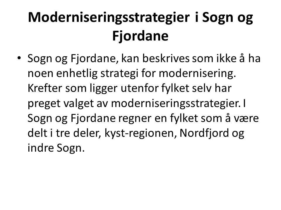 Moderniseringsstrategier i Sogn og Fjordane • Sogn og Fjordane, kan beskrives som ikke å ha noen enhetlig strategi for modernisering. Krefter som ligg