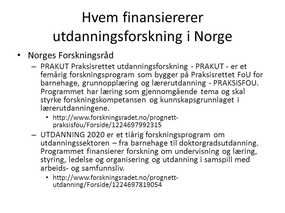 Hvem finansiererer utdanningsforskning i Norge • Norges Forskningsråd – PRAKUT Praksisrettet utdanningsforskning - PRAKUT - er et femårig forskningsprogram som bygger på Praksisrettet FoU for barnehage, grunnopplæring og lærerutdanning - PRAKSISFOU.