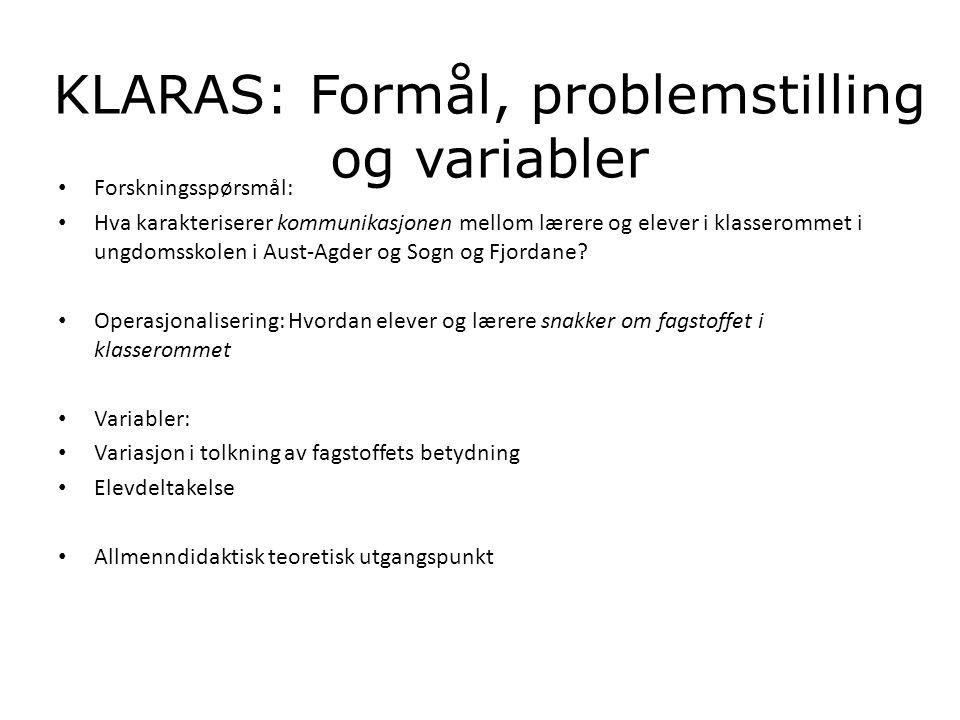KLARAS: Formål, problemstilling og variabler • Forskningsspørsmål: • Hva karakteriserer kommunikasjonen mellom lærere og elever i klasserommet i ungdo