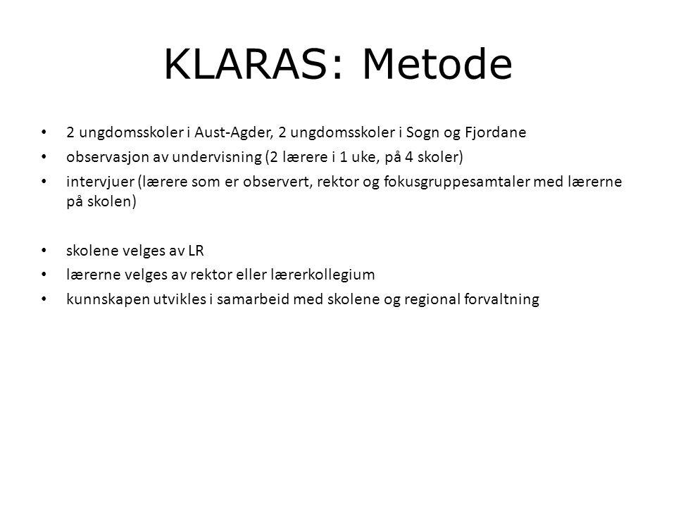 KLARAS: Metode • 2 ungdomsskoler i Aust-Agder, 2 ungdomsskoler i Sogn og Fjordane • observasjon av undervisning (2 lærere i 1 uke, på 4 skoler) • inte