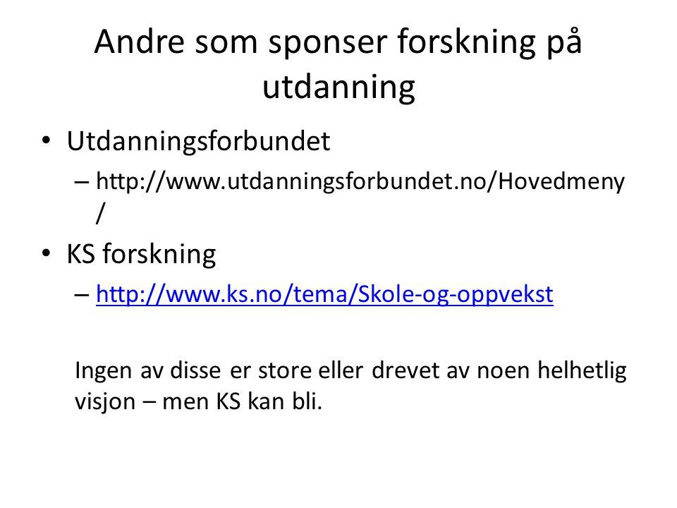 Andre som sponser forskning på utdanning • Utdanningsforbundet – http://www.utdanningsforbundet.no/Hovedmeny / • KS forskning – http://www.ks.no/tema/