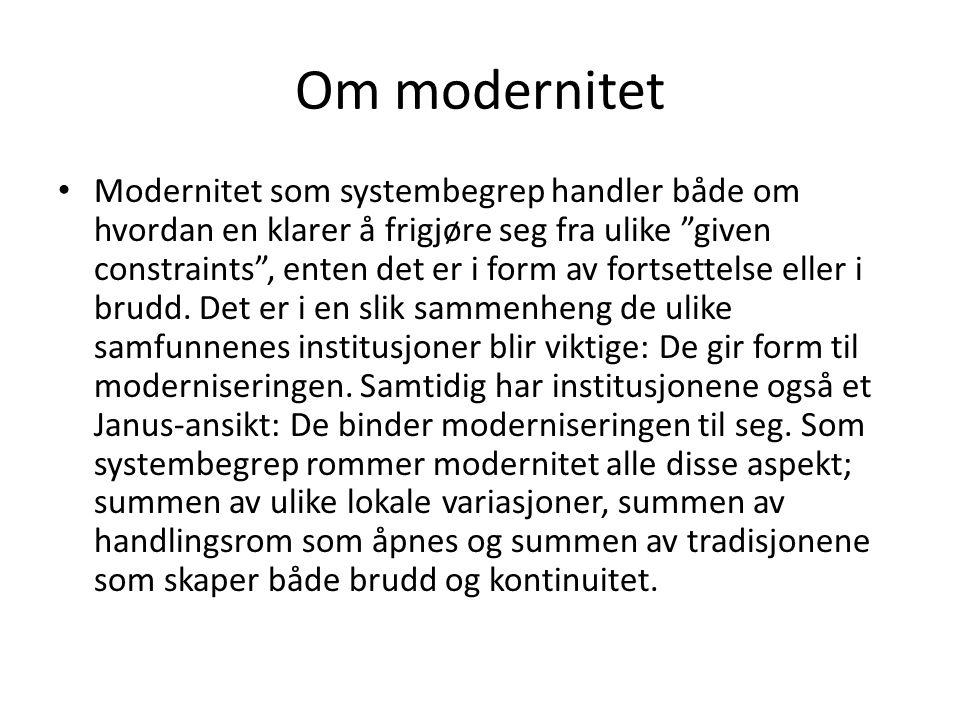Om modernitet • Modernitet som systembegrep handler både om hvordan en klarer å frigjøre seg fra ulike given constraints , enten det er i form av fortsettelse eller i brudd.