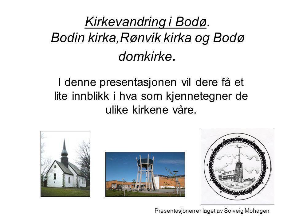 Kirkevandring i Bodø. Bodin kirka,Rønvik kirka og Bodø domkirke. I denne presentasjonen vil dere få et lite innblikk i hva som kjennetegner de ulike k