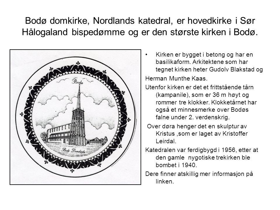 Bodø domkirke, Nordlands katedral, er hovedkirke i Sør Hålogaland bispedømme og er den største kirken i Bodø. •Kirken er bygget i betong og har en bas